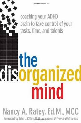 The disorganized mind. Coaching you ADHD brain to take control of your time, tasks, and talents(hardcover)